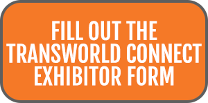Fill out the TransWorld Connect Exhibitor Form