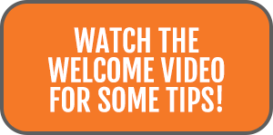 Watch the Welcome Video for some tips!