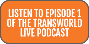 Listen to Episode 1 of the TransWorld Live Podcast